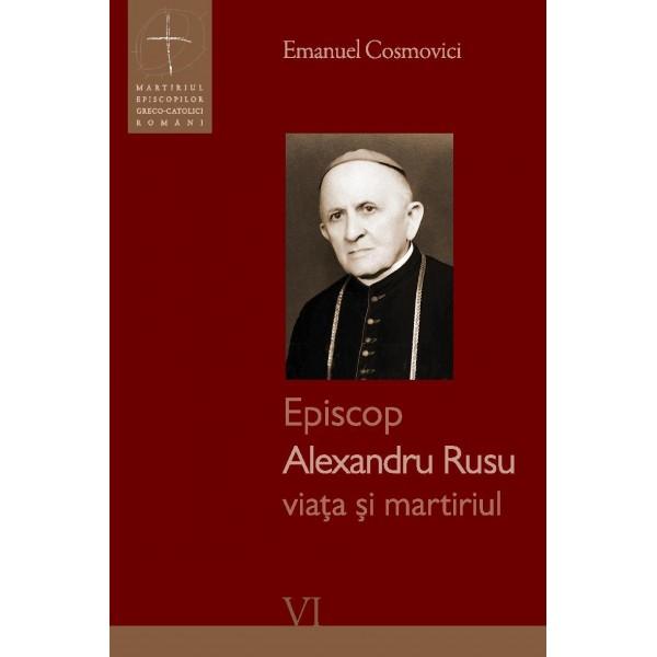 Episcop Alexandru Rusu - viața și martiriul