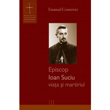 Episcop Ioan Suciu - viața și martiriul