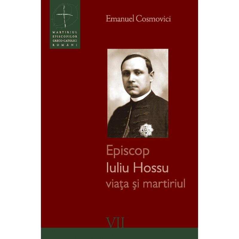Episcop Iuliu Hossu - viața și martiriul