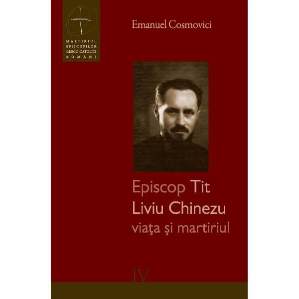Episcop Tit Liviu Chinezu - viața și martiriul