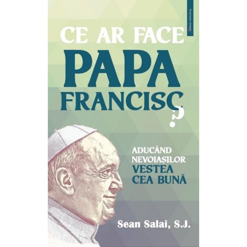 Ce ar face Papa Francisc?