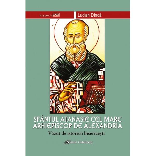 Sfântul Atanasie cel Mare, Arhiepiscop de Alexandria,  văzut de istoricii bisericeşti