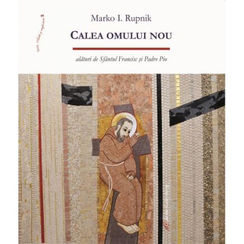 Calea Omului Nou. Alături de Sf. Francisc şi Padre Pio