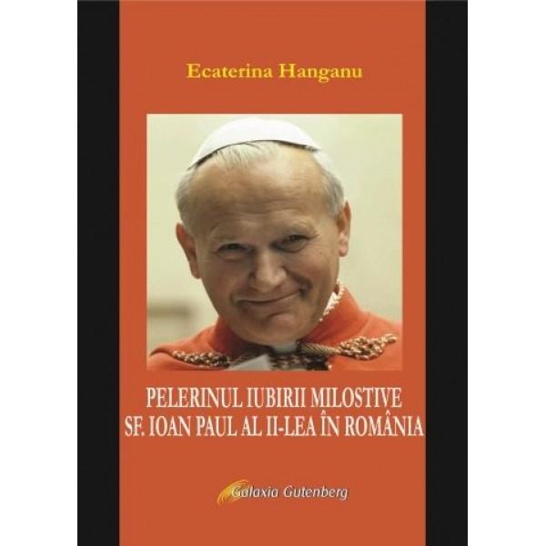 Pelerinul iubirii milostive,  Sf. Ioan Paul al II-lea în România