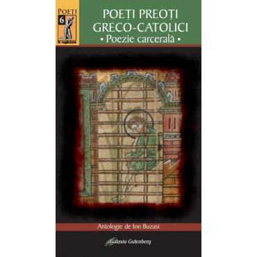 POEŢI PREOŢI GRECO-CATOLICI • Poezie carcerală