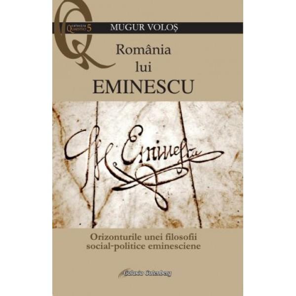 România lui Eminescu - Orizonturile unei filosofii social-politice eminesciene