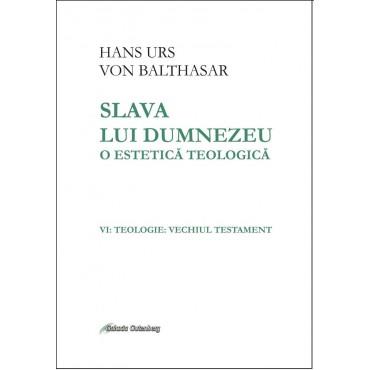 Slava lui Dumnezeu: o estetică teologică vol. VI Teologie. Vechiul Testament
