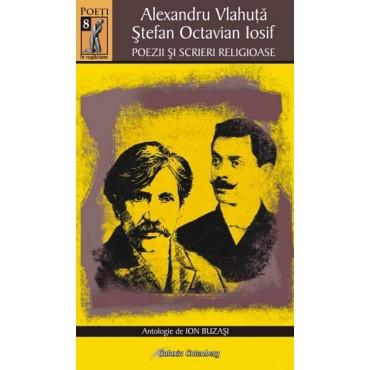 Alexandru Vlahuţă. Ştefan Octavian Iosif. Poezii şi scrieri religioase