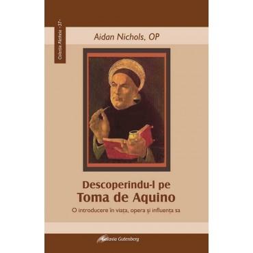 Descoperindu-l pe Toma de Aquino. O introducere în viaţa, opera şi influenţa sa