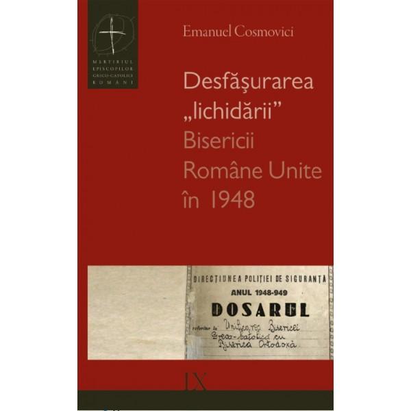 """Desfăşurarea """"lichidării"""" Bisericii Române Unite în 1948"""