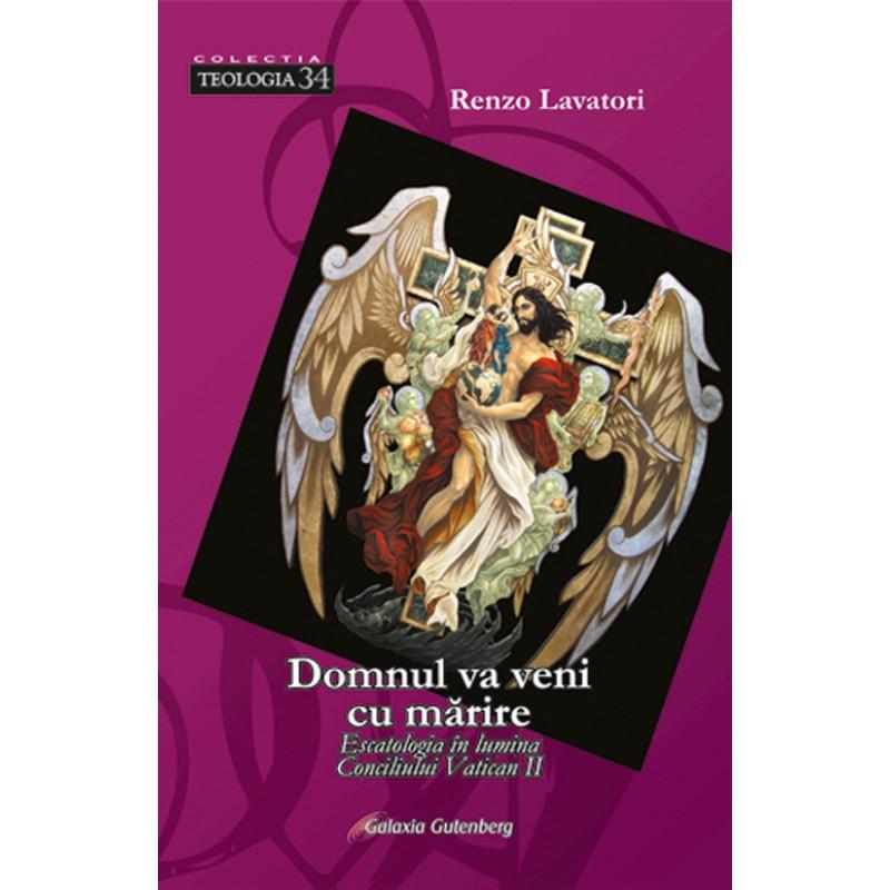 Domnul va veni cu mărire. Escatologia în lumina Conciliului Vatican II