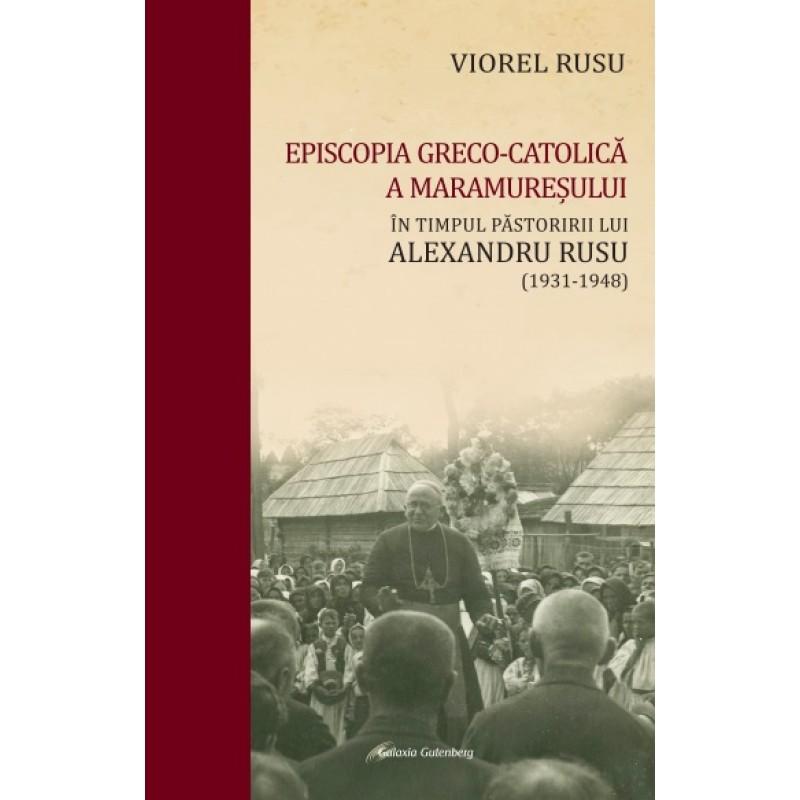 Episcopia Greco-Catolică a Maramureşului în timpul păstoririi lui Alexandru Rusu (1931-1948)