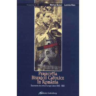 Persecuţia Bisericii Catolice din România. Documente din arhiva Europei Libere 1948-1960