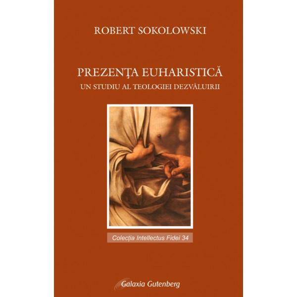 Prezenţă euharistică. Un studiu al teologiei dezvăluirii