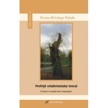 Profeţii relativismului moral. O istorie a transformării conştiinţelor