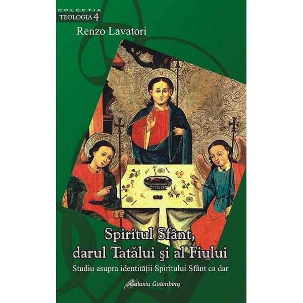 Spiritul Sfânt, darul Tatălui şi al Fiului. Studiu asupra identităţii Spiritului Sfânt ca dar